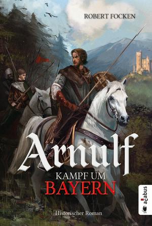 Arnulf - Kampf um Bayern