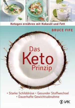 Das Keto-Prinzip: Ketogen ernähren mit Kokosöl und Fett
