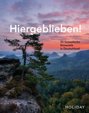 HOLIDAY Reisebuch: Hiergeblieben! 55 fantastische Reiseziele in Deutschland