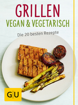Grillen vegan und vegetarisch