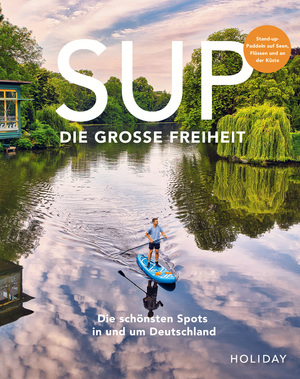 HOLIDAY Reisebuch: SUP - Die große Freiheit