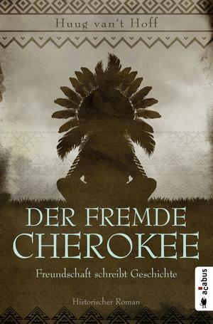 Der fremde Cherokee. Freundschaft schreibt Geschichte