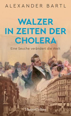 Walzer in Zeiten der Cholera - Eine Seuche verändert die Welt