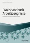 Praxishandbuch Arbeitszeugnisse