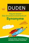 Das Grundschulwörterbuch - Sag es besser: Synonyme