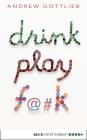 Vergrößerte Darstellung Cover: Drink, Play, F@#k. Externe Website (neues Fenster)