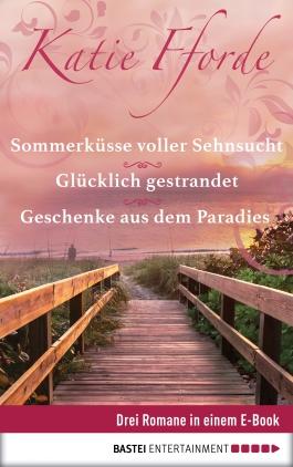 Geschenke aus dem Paradies / Glücklich gestrandet / Sommerküsse voller Sehnsucht