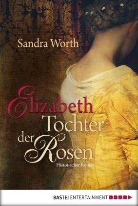Elizabeth - Tochter der Rosen