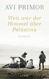 Weit war der Himmel über Palästina