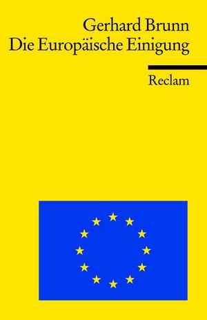 Die Europäische Einigung von 1945 bis heute