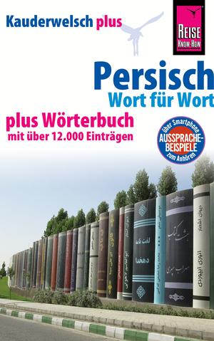 Persisch (Farsi) - Wort für Wort plus Wörterbuch mit über 12.000 Einträgen