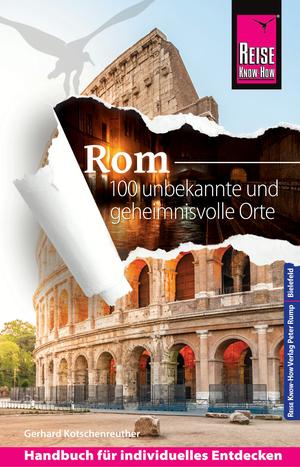 Reise Know-How Rom - 100 unbekannte und geheimnisvolle Orte