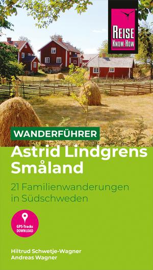 Reise Know-How Wanderführer Astrid Lindgrens Småland : 21 Familienwanderungen in Südschweden