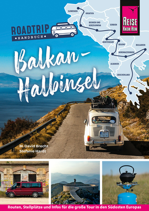 Reise Know-How Roadtrip Handbuch Balkan-Halbinsel : Routen, Stellplätze und Infos für die große Tour in den Südosten Europas