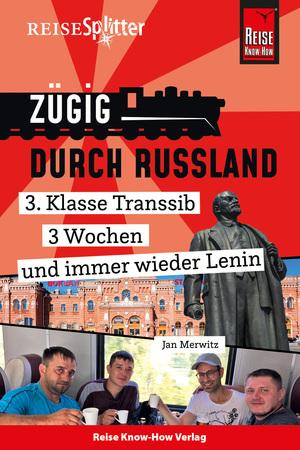 Reise Know-How ReiseSplitter: Zügig durch Russland - 3. Klasse Transsib, 3 Wochen und immer wieder Lenin