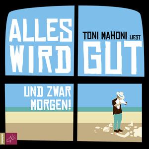 """Toni Mahoni liest """"Alles wird gut, und zwar morgen!"""""""