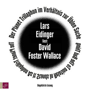 Lars Eidinger liest David Foster Wallace, Der Planet Trillaphon in seinem Verhältnis zur Üblen Sache