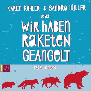 """Karen Köhler und Sandra Huller lesen """"Wir haben Raketen geangelt"""""""