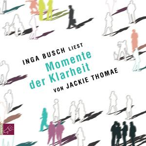 """Inga Busch liest """"Momente der Klarheit"""" von Jackie Thomae"""