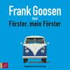 "Vergrößerte Darstellung Cover: Frank Goosen liest ""Förster, mein Förster"". Externe Website (neues Fenster)"