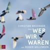 Christian Brückner liest, Wer wir waren von Roger Willemsen