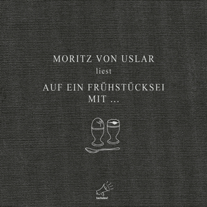 Moritz von Uslar liest Auf ein Frühstücksei mit ...