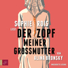 Sophie Rois liest Der Zopf meiner Großmutter von Alina Bronsky