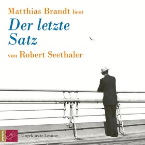 Matthias Brandt liest der letzte Satz von Robert Seethaler