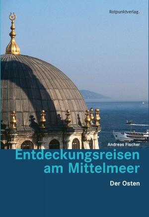 Entdeckungsreisen am Mittelmeer - der Osten