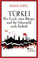 Türkei - Das Land, seine Bürger und die Sehnsucht nach Freiheit