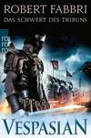 Vergrößerte Darstellung Cover: Vespasian. Das Schwert des Tribuns. Externe Website (neues Fenster)