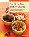 Sanft heilen mit Ayurveda