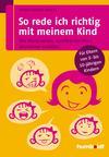 Vergrößerte Darstellung Cover: So rede ich richtig mit meinem Kind. Externe Website (neues Fenster)