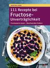 111 Rezepte bei Fructose-Unverträglichkeit