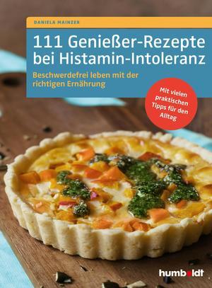 111 Genießer-Rezepte bei Histamin-Intoleranz