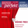 Deutsch perfekt Audio - Bühne frei!