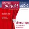 Deutsch perfekt Audio - Bühne frei!