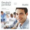 Deutsch perfekt Audio - Im Meeting