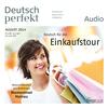 Deutsch perfekt Audio - Deutsch für die Einkaufstour