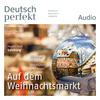 Deutsch perfekt Audio - Auf dem Weihnachtsmarkt