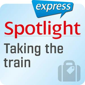 Spotlight express - Taking the train