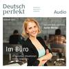 Deutsch perfekt Audio - Im Büro