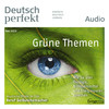 Deutsch perfekt Audio - Grüne Themen