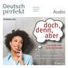 Deutsch perfekt Audio - doch, denn, aber