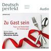 Deutsch perfekt Audio - Zu Gast sein