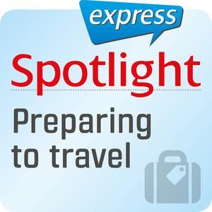 Spotlight express - Preparing to travel
