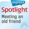 Spotlight express - Meeting an old friend