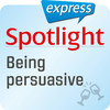 Spotlight express - Being persuasive