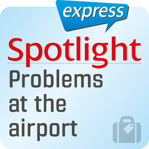 Spotlight express - problems at the airport
