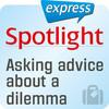 Spotlight express - Asking advice about a dilemma